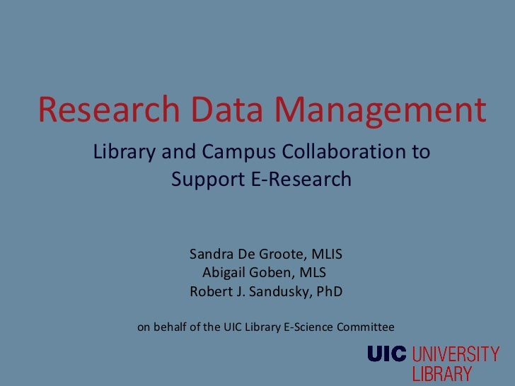 Research Data Management  Library and Campus Collaboration to           Support E-Research               Sandra De Groote,...