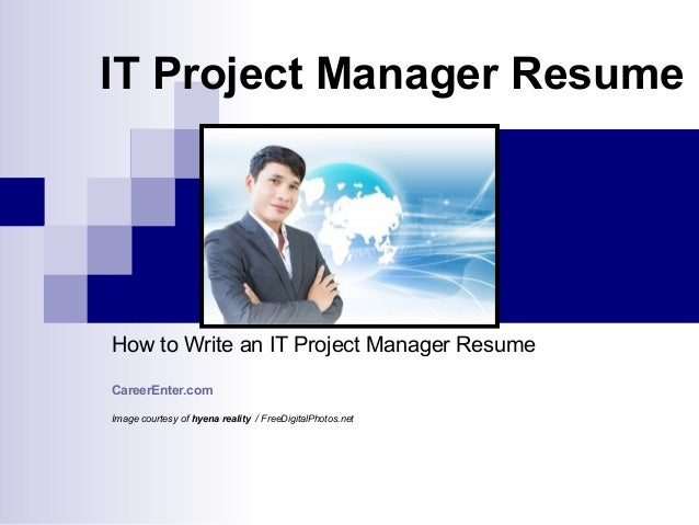 IT Project Manager ResumeHow to Write an IT Project Manager ResumeCareerEnter.comImage courtesy of hyena reality / FreeDig...