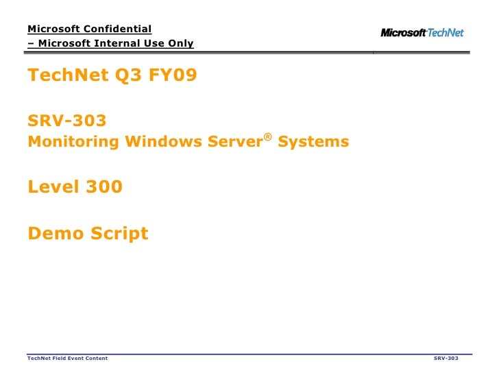 Microsoft Confidential – Microsoft Internal Use Only   TechNet Q3 FY09  SRV-303 Monitoring Windows Server® Systems   Level...