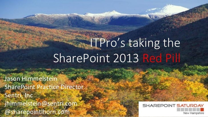 ITPro's taking the                 SharePoint 2013 Red PillJason HimmelsteinSharePoint Practice DirectorSentri, Incjhimmel...