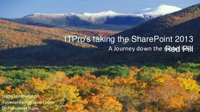 ITPro's taking the SharePoint 2013                                       A Journey down the rabbit hole                   ...