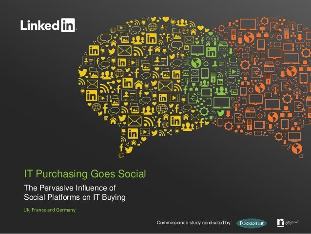 IT Purchasing Goes SocialThe Pervasive Influence ofSocial Platforms on IT BuyingUK, France and Germany                    ...