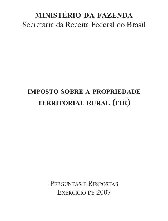MINISTÉRIO DA FAZENDA Secretaria da Receita Federal do Brasil IMPOSTO SOBRE A PROPRIEDADE TERRITORIAL RURAL (ITR) PERGUNTA...