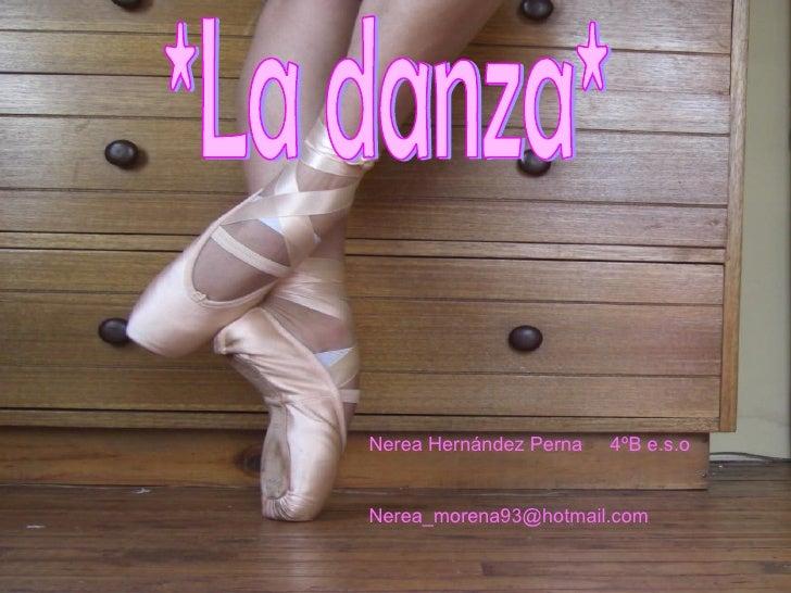*La danza* Nerea Hernández Perna  4ºB e.s.o [email_address]
