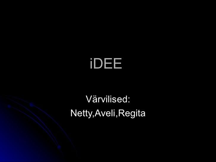 iDEE   Värvilised:Netty,Aveli,Regita