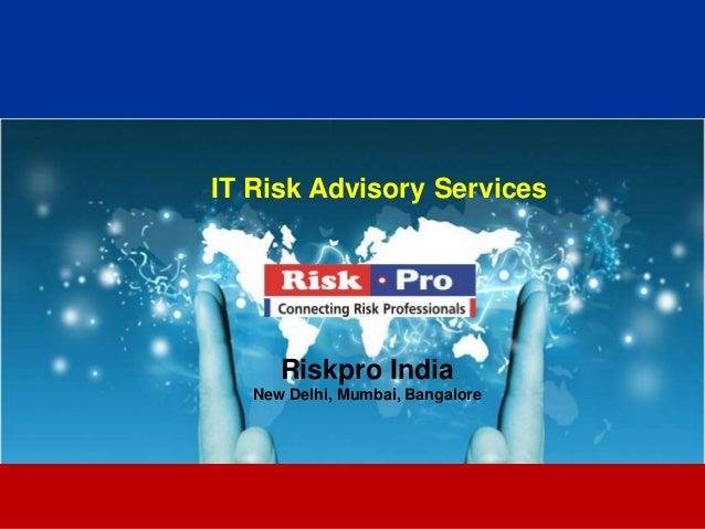 1 IT Risk Advisory Services Riskpro India New Delhi, Mumbai, Bangalore