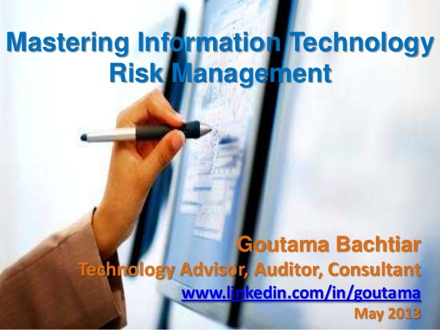 Mastering Information Technology Risk Management  Goutama Bachtiar Technology Advisor, Auditor, Consultant www.linkedin.co...
