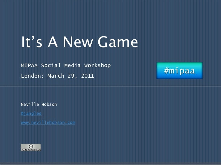 It's A New Game<br />MIPAA Social Media Workshop<br />London: March 29, 2011<br />Neville Hobson<br />@jangles<br />www.ne...