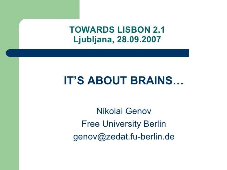 TOWARDS LISBON 2.1 Ljubljana, 28.09.2007 <ul><li>IT'S ABOUT BRAINS… </li></ul><ul><li>Nikolai Genov </li></ul><ul><li>Free...