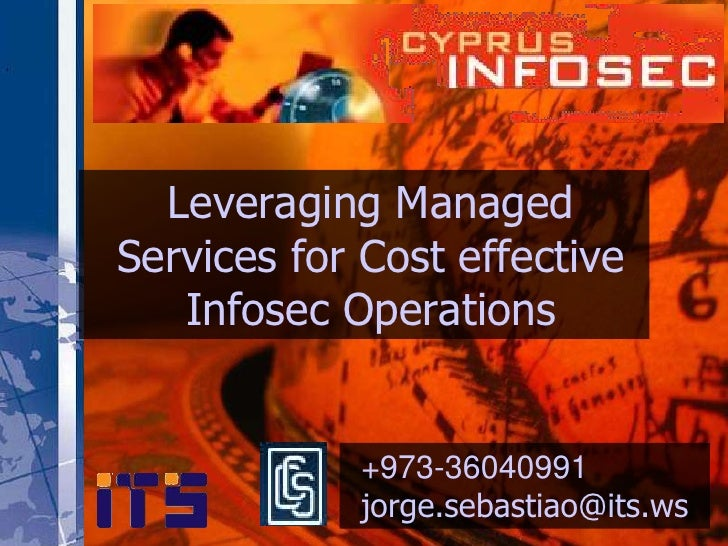 Leveraging Managed Services for Cost effective    Infosec Operations               +973-36040991             jorge.sebasti...