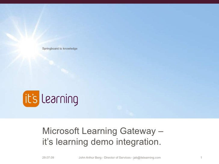 Springboard to knowledge     Microsoft Learning Gateway – it's learning demo integration. 13.11.06                   John ...
