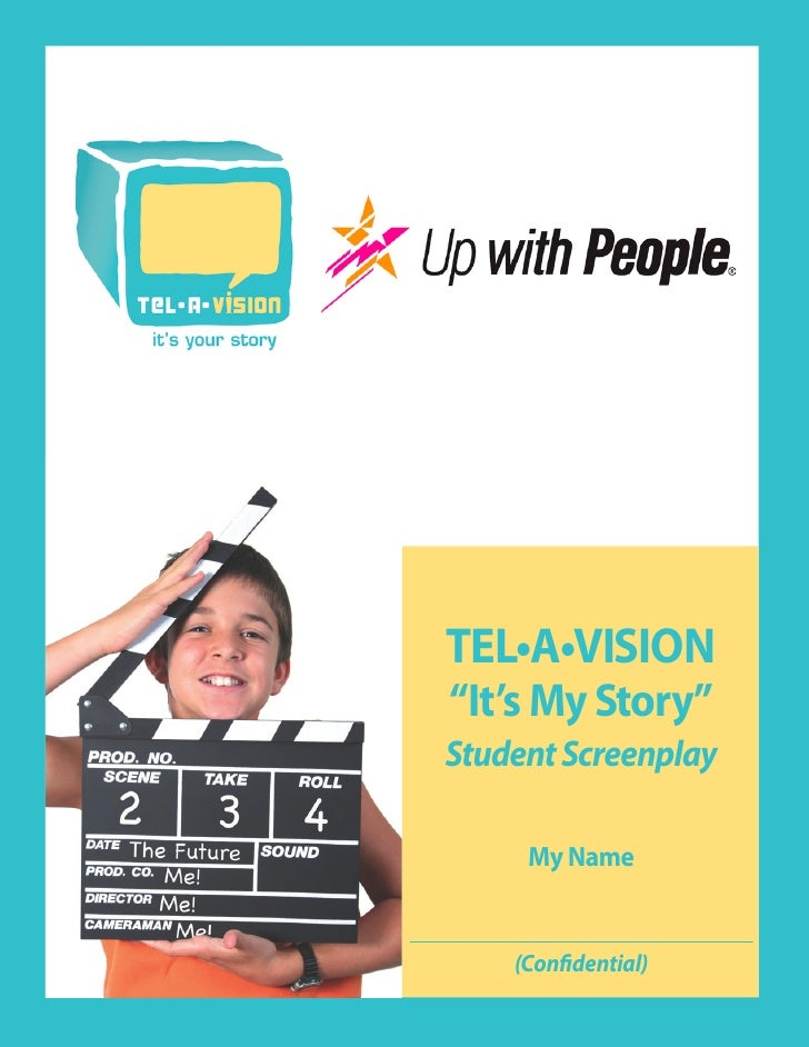 "TEL•A•VISION ""It's My Story"" Student Screenplay       My Name       (Confidential)"