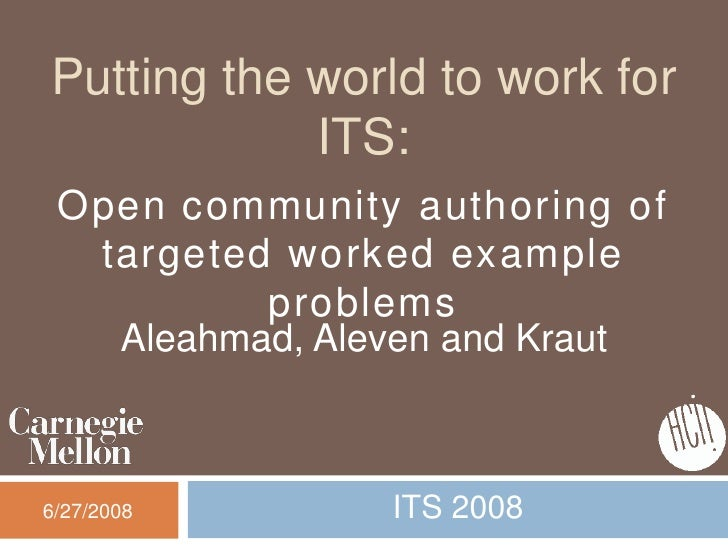 Putting the world to work for            ITS: Open community authoring of  targeted worked example          problems   Ale...
