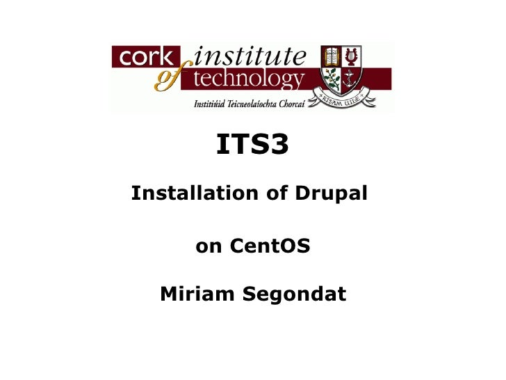 ITS3 Installation of Drupal  on CentOS Miriam Segondat