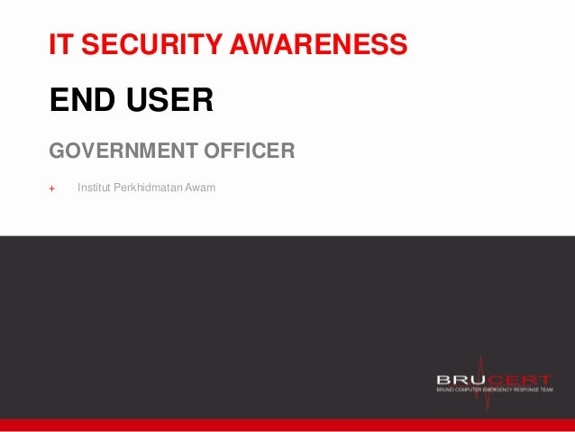 IT SECURITY AWARENESS END USER GOVERNMENT OFFICER + Institut Perkhidmatan Awam