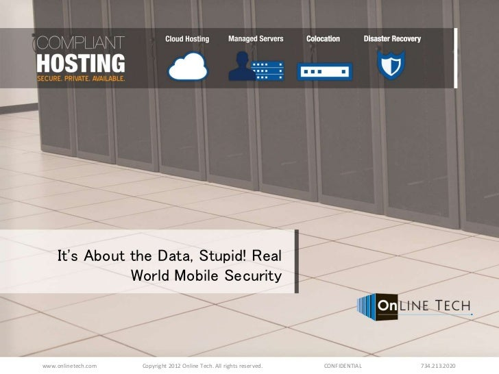Its About the Data, Stupid! Real               World Mobile Securitywww.onlinetech.com   Copyright 2012 Online Tech. All r...