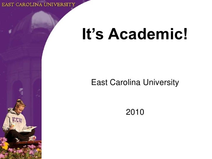 It's Academic!<br />East Carolina University<br />2010<br />