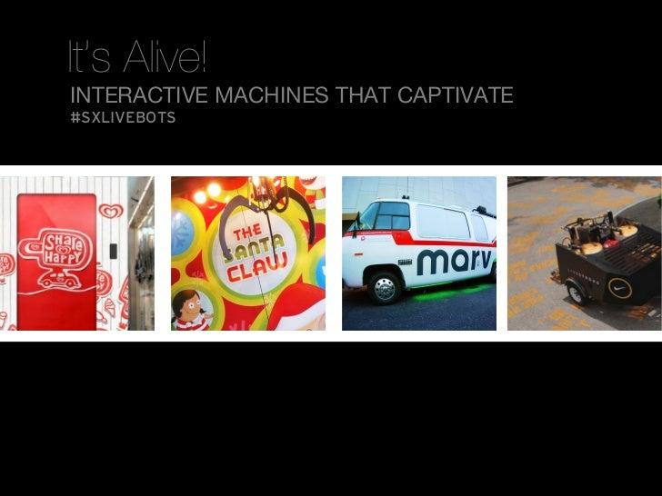 It's Alive!INTERACTIVE MACHINES THAT CAPTIVATE#SXLIVEBOTS