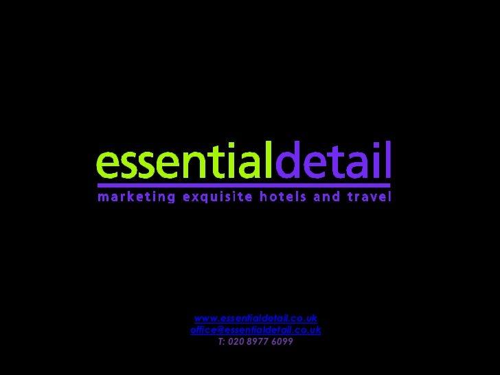 www.essentialdetail.co.uk<br />office@essentialdetail.co.uk<br />T: 020 8977 6099 <br />