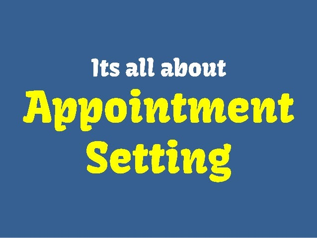 Its all about appointment setting