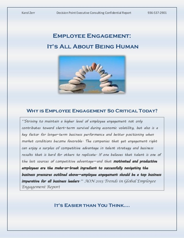 Karol Zerr  Decision Point Executive Consulting Confidential Report  936-537-2901  Employee Engagement: It's All About Bei...