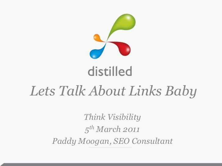 Lets Talk About Links Baby<br />Think Visibility<br />5th March 2011<br />Paddy Moogan, SEO Consultant<br />