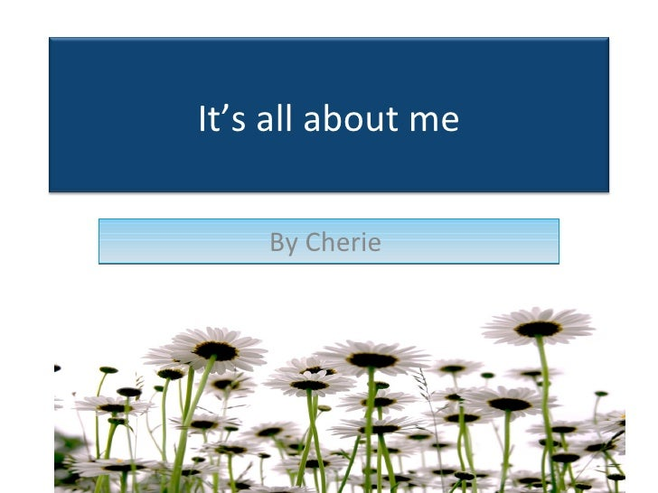 By Cherie  It's all about me