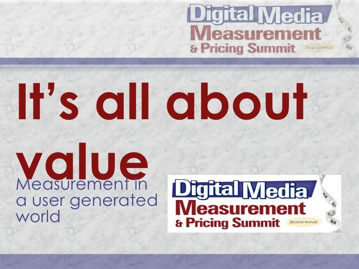 It's all about value Measurement in a user generated world