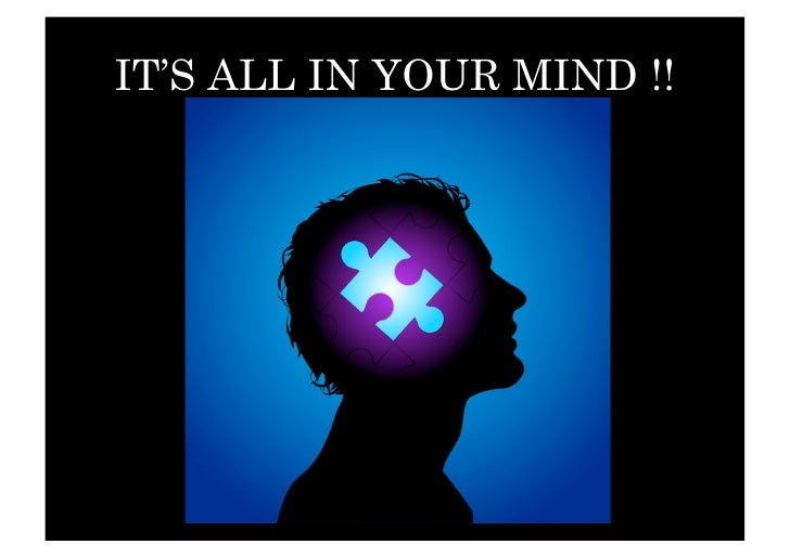 IT'S ALL IN YOUR MIND !!