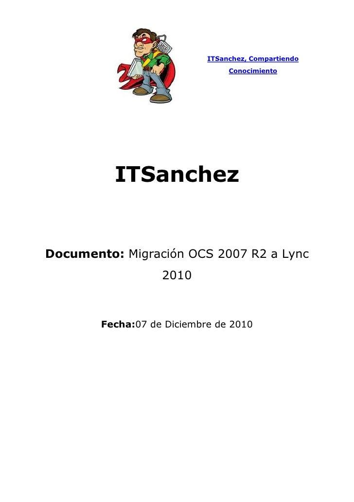 ITSanchez, Compartiendo Conocimiento<br />ITSanchez<br />Documento: Migración OCS 2007 R2 a Lync 2010  <br />Fecha:  TIME ...