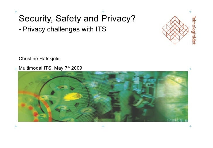 Security, Safety and Privacy? - Privacy challenges with ITS Christine Hafskjold Multimodal ITS, May 7 th  2009