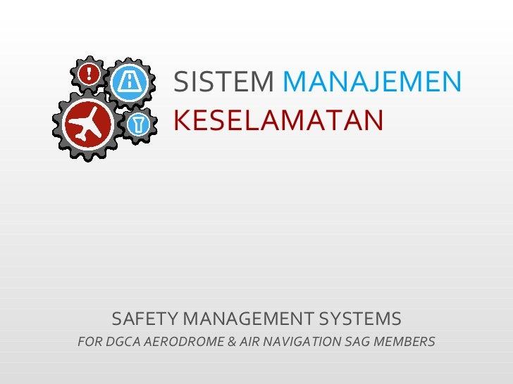 SISTEM   MANAJEMEN  KESELAMATAN  SAFETY MANAGEMENT SYSTEMS FOR DGCA AERODROME & AIR NAVIGATION SAG MEMBERS