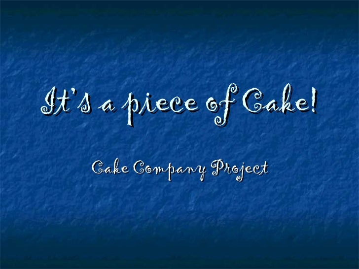 It's a piece of Cake! Cake Company Project