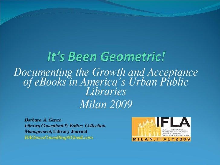 <ul><li>Documenting the Growth and Acceptance of eBooks in America's Urban Public Libraries </li></ul><ul><li>Milan 2009 <...