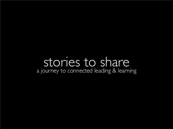 stories toleading & learninga journey to connected                       share
