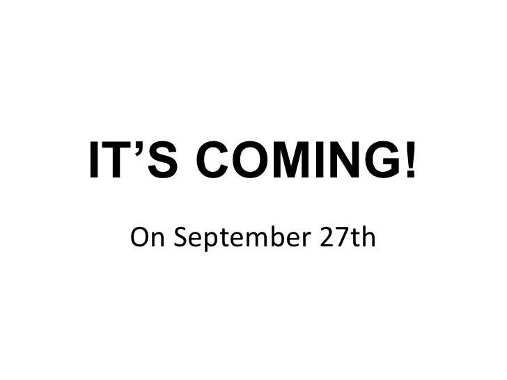 IT'S COMING!<br />On September 27th<br />