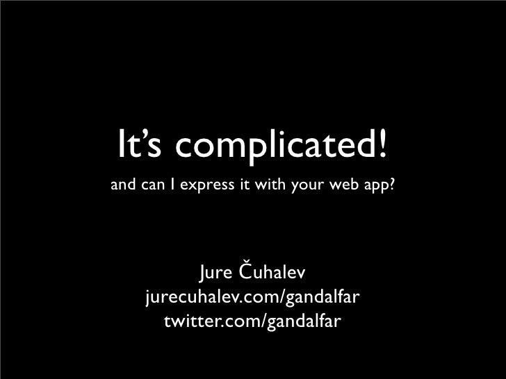 It's complicated! and can I express it with your web app?               Jure Čuhalev     jurecuhalev.com/gandalfar       t...