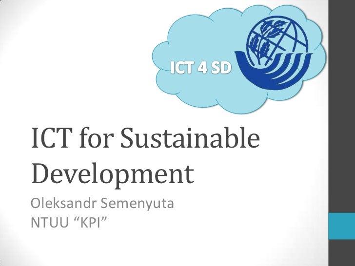 "ICT for SustainableDevelopmentOleksandr SemenyutaNTUU ""KPI"""