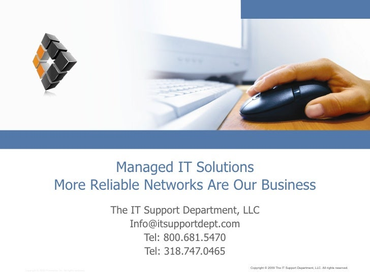 Managed IT Solutions More Reliable Networks Are Our Business The IT Support Department, LLC [email_address] Tel: 800.681.5...