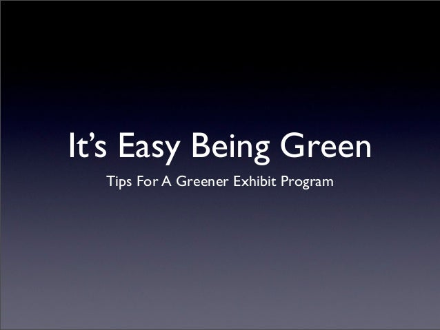 It's Easy Being Green  Tips For A Greener Exhibit Program