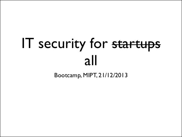 IT security for startups all Bootcamp, MIPT, 21/12/2013