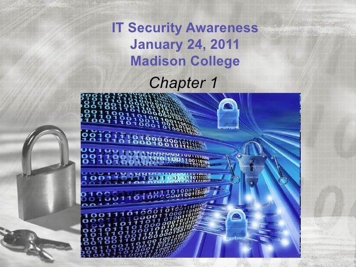 IT Security Awareness    January 24, 2011    Madison College       Chapter 1Introduction to Security