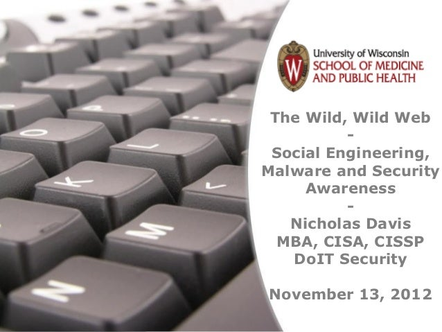 The Wild, Wild Web                           -                  Social Engineering,                 Malware and Security  ...