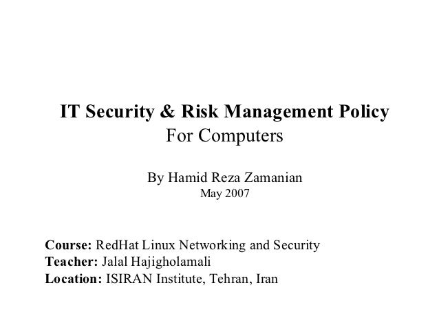 IT Security & Risk Management Policy              For Computers                By Hamid Reza Zamanian                     ...