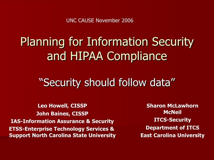 "UNC CAUSE November 2006    Planning for Information Security         and HIPAA Compliance           ""Security should follo..."