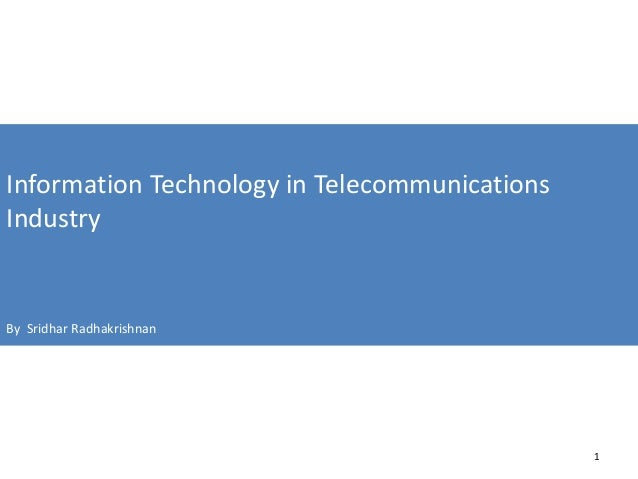 Information Technology in Telecommunications Industry By Sridhar Radhakrishnan 1