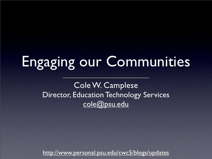 Engaging our Communities              Cole W. Camplese   Director, Education Technology Services                cole@psu.e...