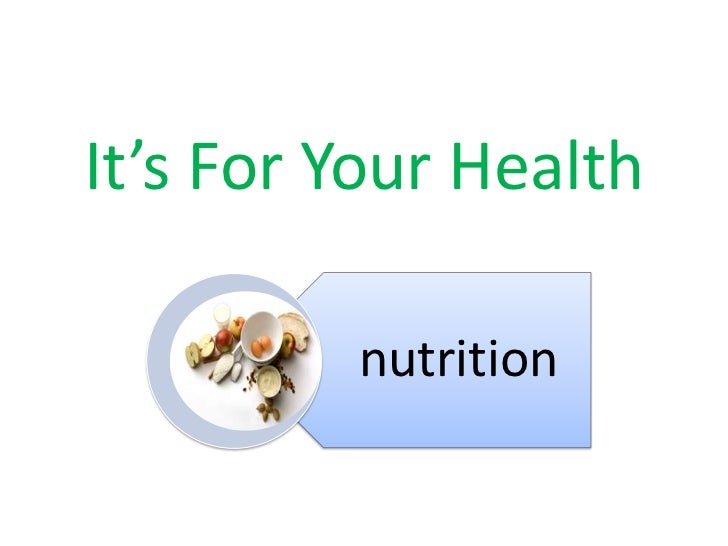 It's for your health nutrition