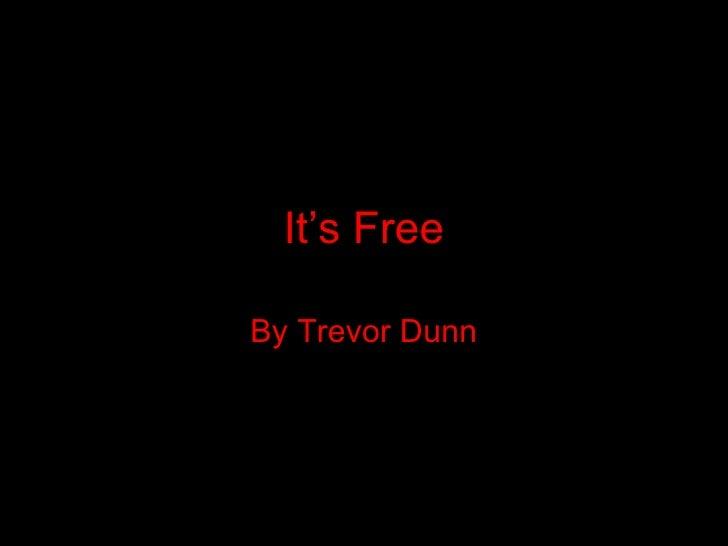 It's Free By Trevor Dunn