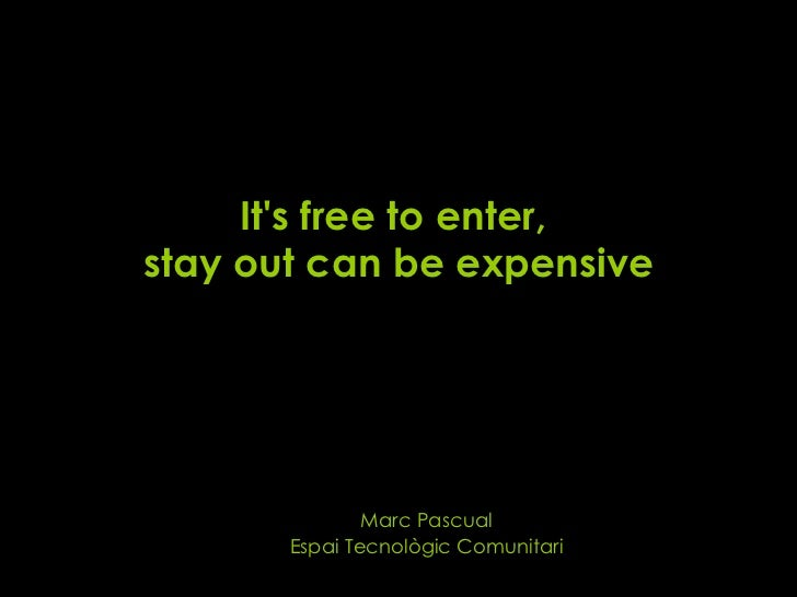 Its free to enter,stay out can be expensive               Marc Pascual       Espai Tecnològic Comunitari